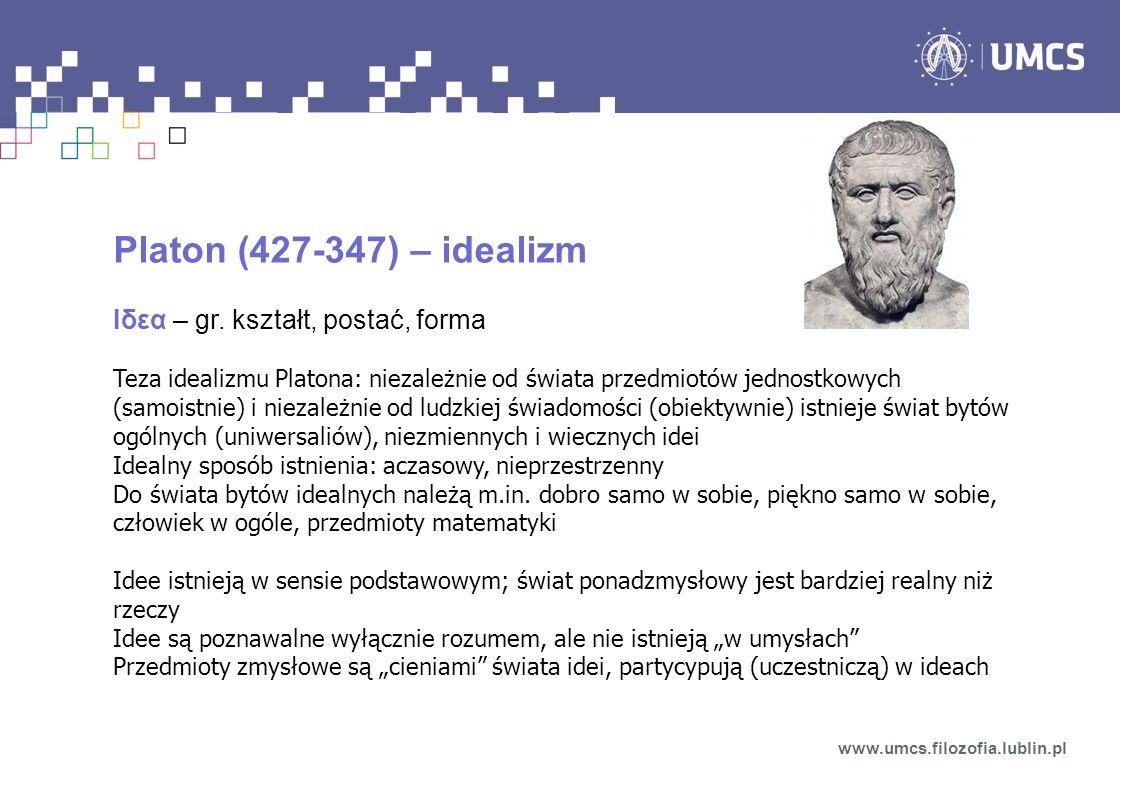Platon (427-347) – idealizm Ιδεα – gr. kształt, postać, forma