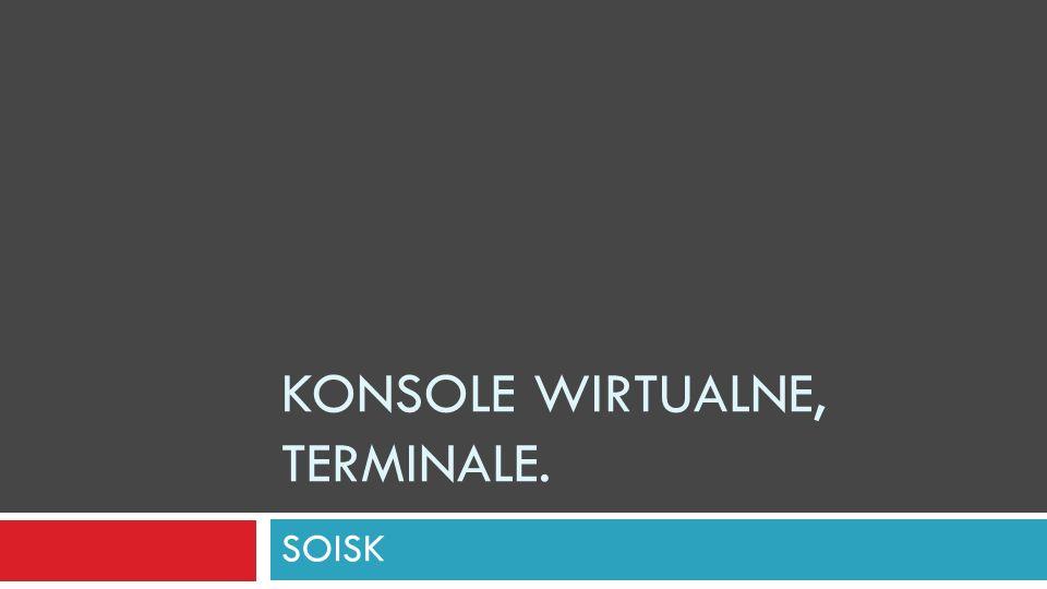 Konsole wirtualne, terminale.