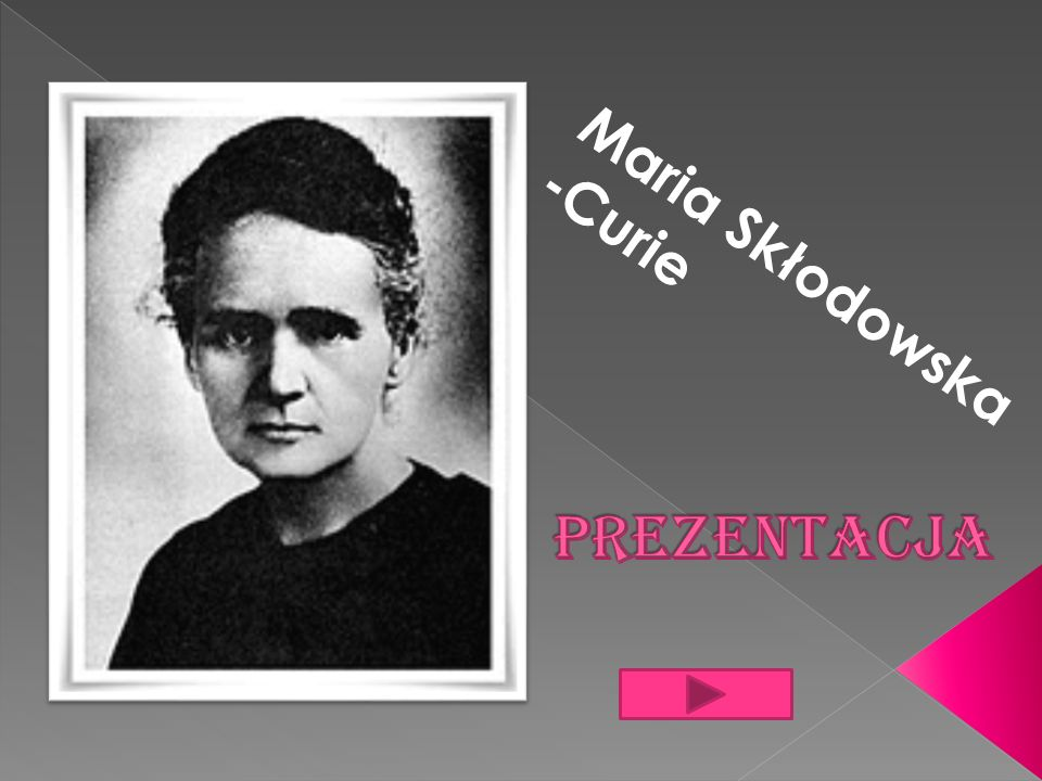 PREZENTACJA Maria Skłodowska -Curie