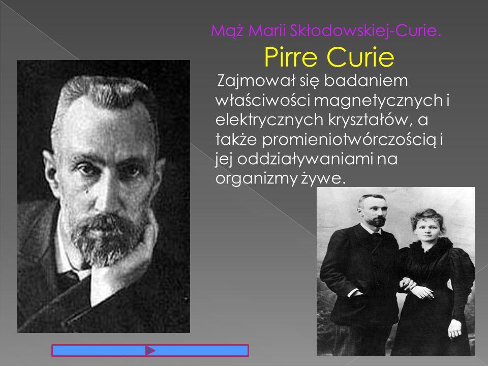 Pirre Curie Mąż Marii Skłodowskiej-Curie.