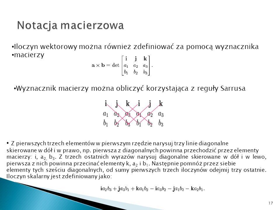 Notacja macierzowa Iloczyn wektorowy można również zdefiniować za pomocą wyznacznika. macierzy.