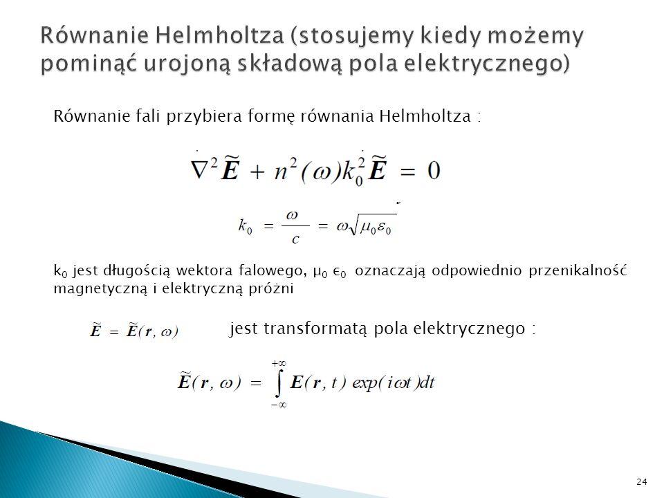 Równanie Helmholtza (stosujemy kiedy możemy pominąć urojoną składową pola elektrycznego)