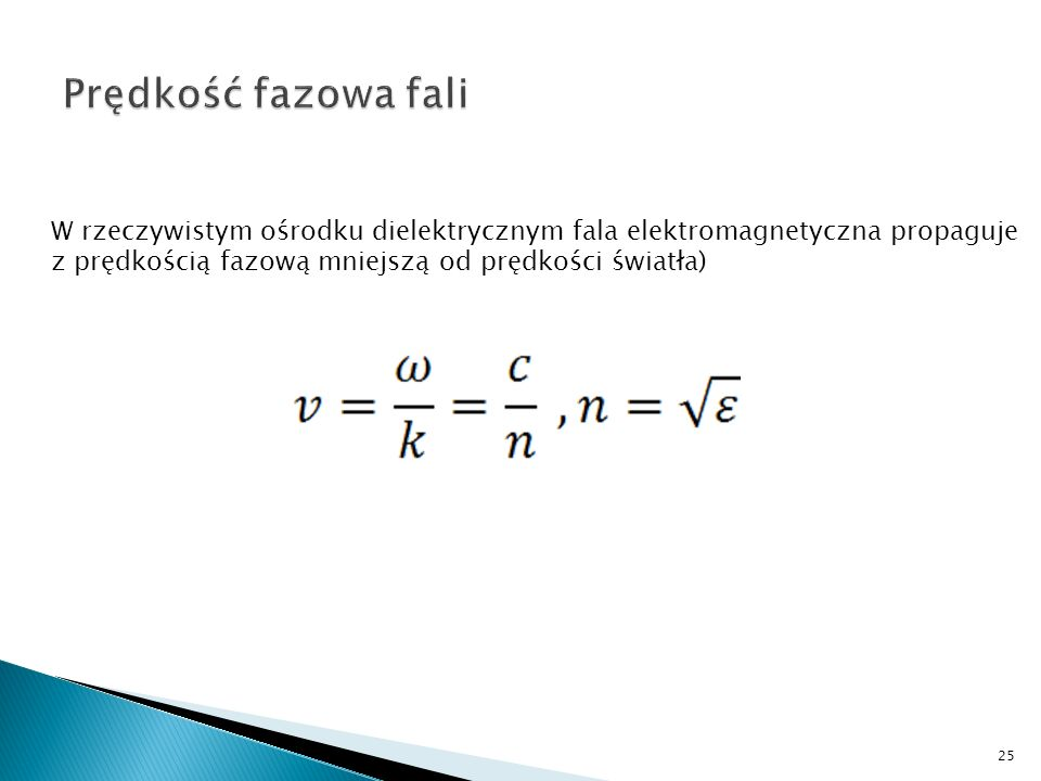 Prędkość fazowa faliW rzeczywistym ośrodku dielektrycznym fala elektromagnetyczna propaguje.