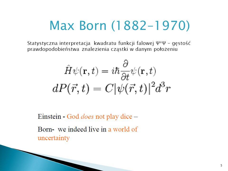 Max Born (1882–1970) Statystyczna interpretacja kwadratu funkcji falowej Ѱ*Ѱ – gęstość.