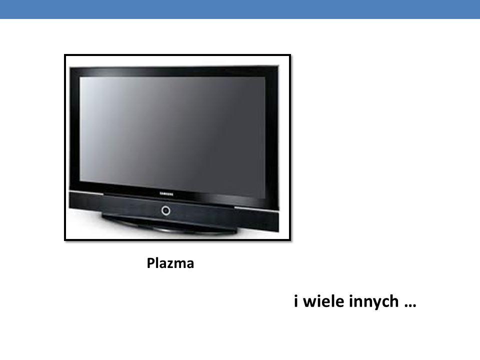 Plazma i wiele innych …