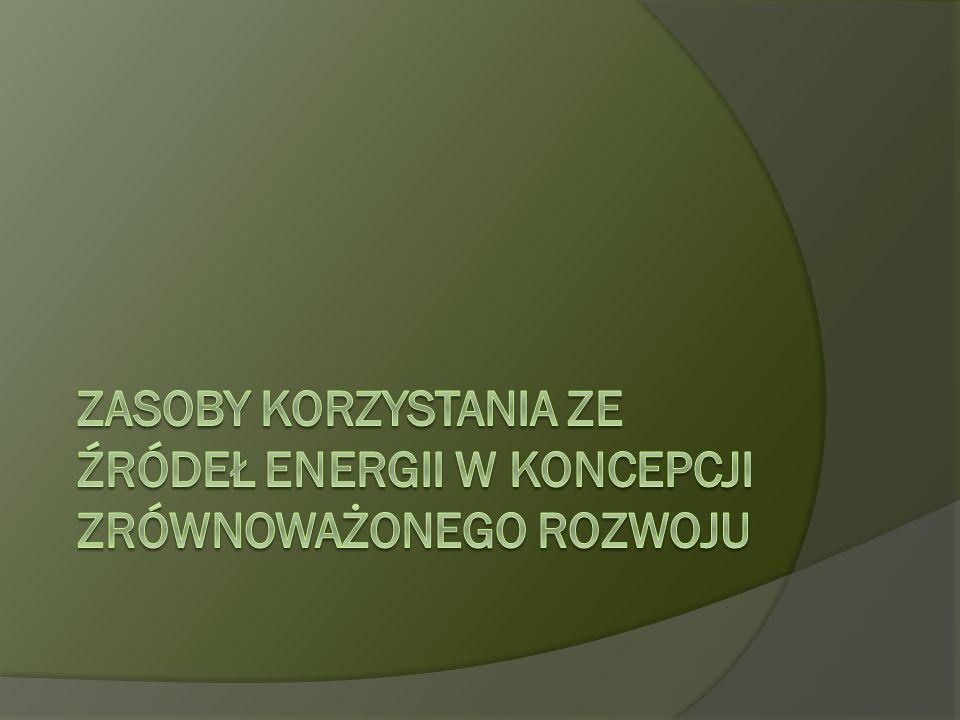 ZASOBY KORZYSTANIA ZE ŹRÓDEŁ ENERGII W KONCEPCJI ZRÓWNOWAŻONEGO ROZWOJU