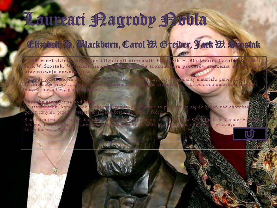 Laureaci Nagrody Nobla Elizabeth H. Blackburn, Carol W. Greider, Jack W. Szostak