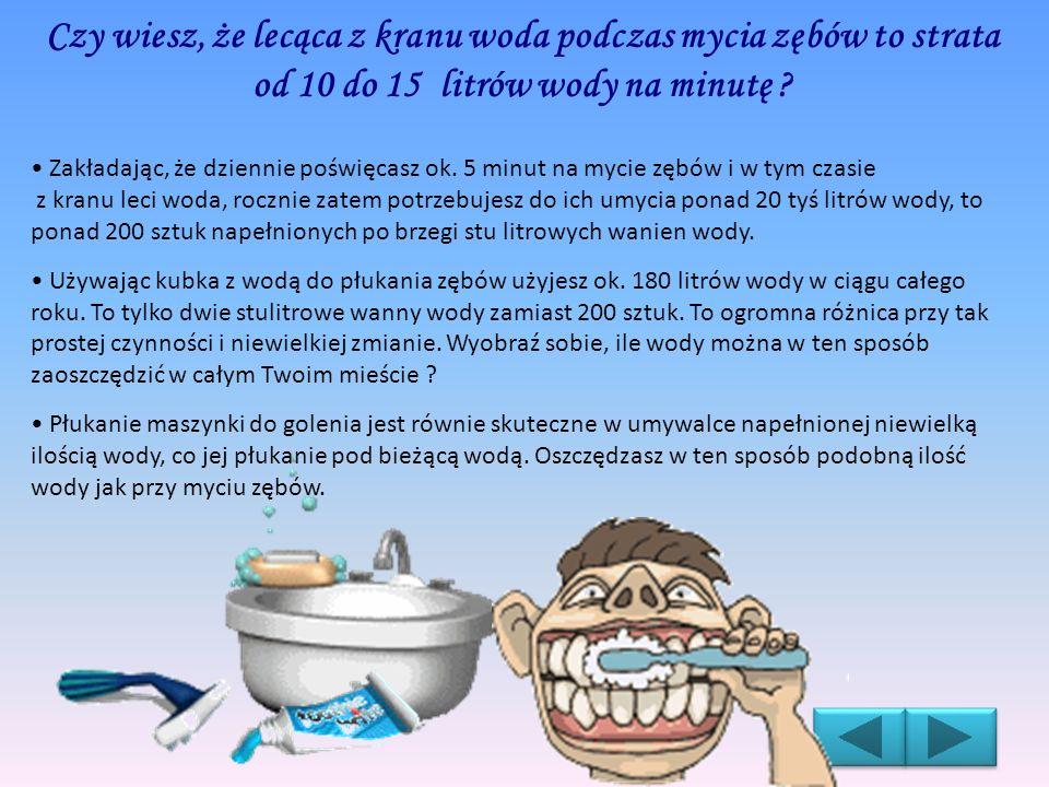 Czy wiesz, że lecąca z kranu woda podczas mycia zębów to strata od 10 do 15 litrów wody na minutę
