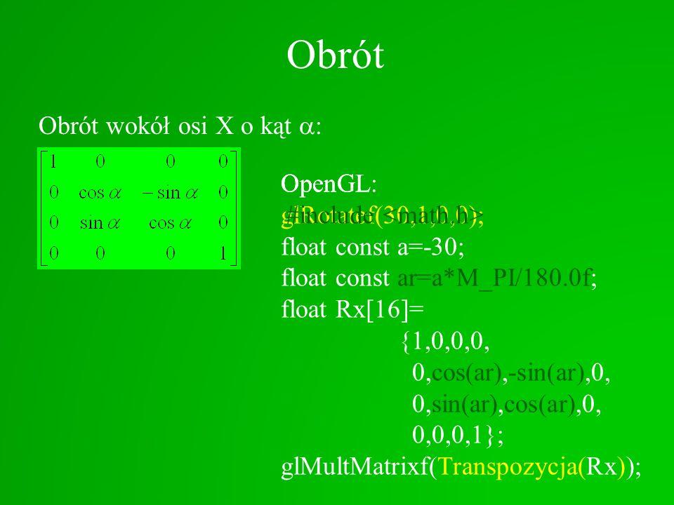 Obrót Obrót wokół osi X o kąt a: OpenGL float const a=-30;