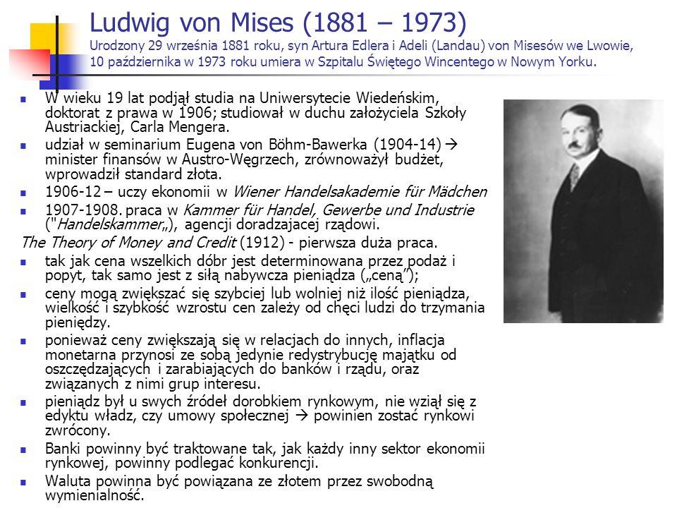 Ludwig von Mises (1881 – 1973) Urodzony 29 września 1881 roku, syn Artura Edlera i Adeli (Landau) von Misesów we Lwowie, 10 października w 1973 roku umiera w Szpitalu Świętego Wincentego w Nowym Yorku.