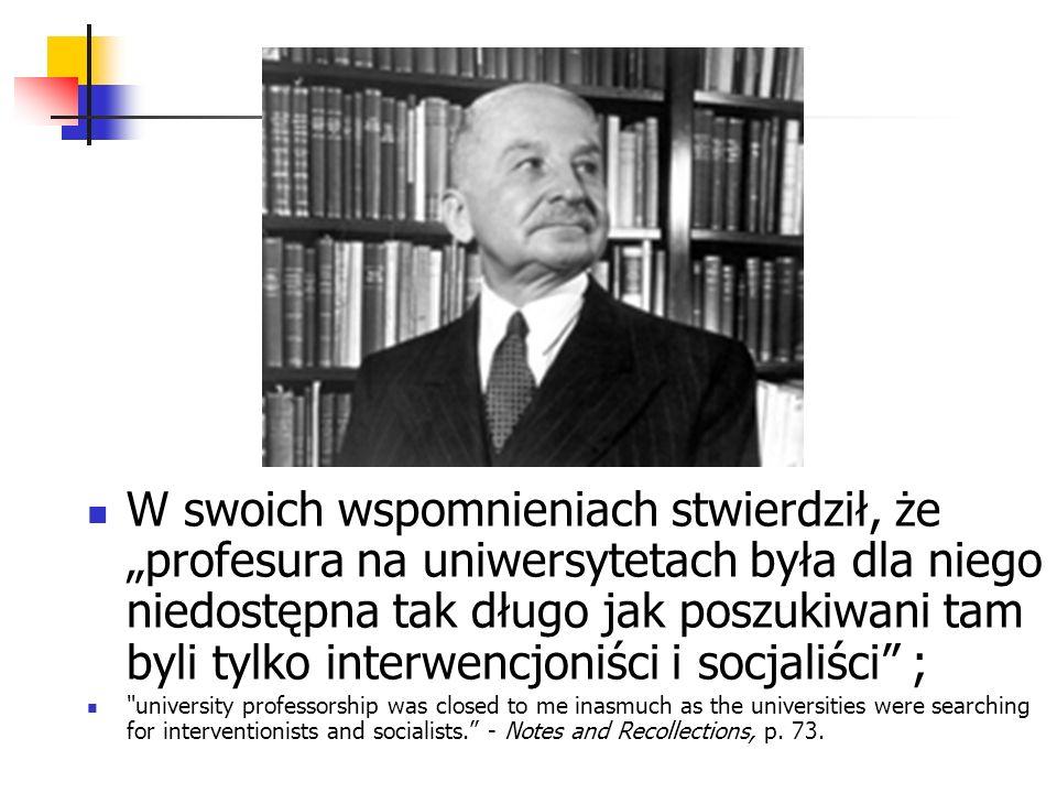 """W swoich wspomnieniach stwierdził, że """"profesura na uniwersytetach była dla niego niedostępna tak długo jak poszukiwani tam byli tylko interwencjoniści i socjaliści ;"""