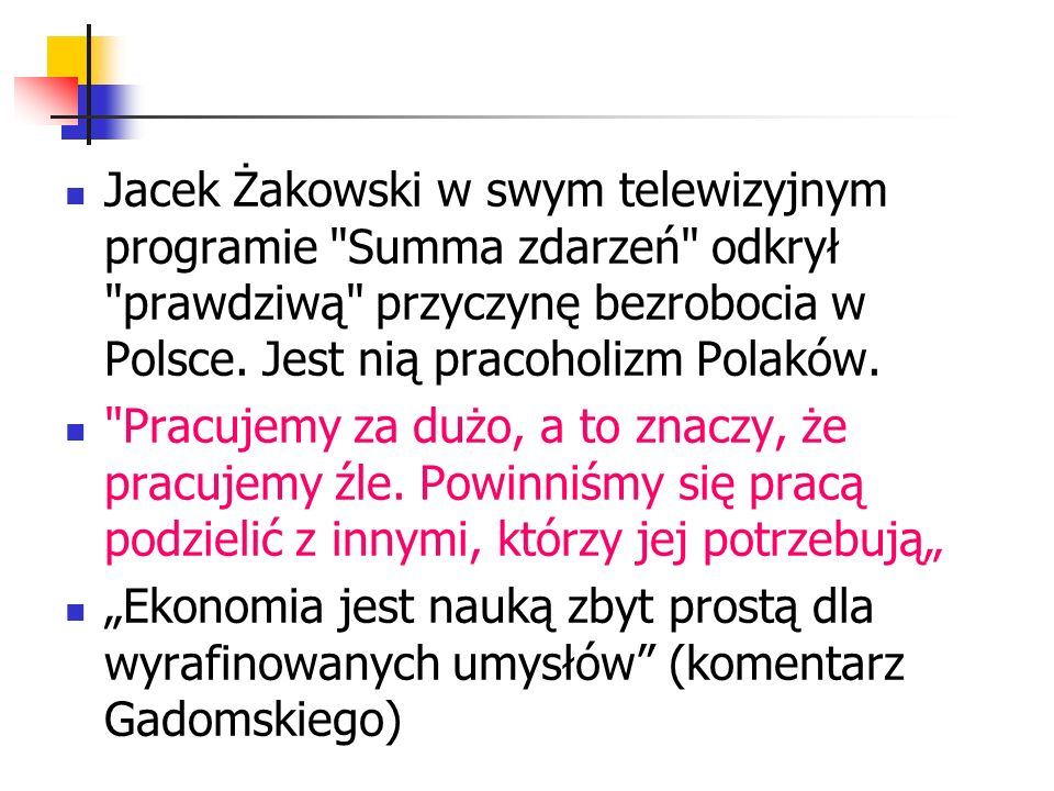 Jacek Żakowski w swym telewizyjnym programie Summa zdarzeń odkrył prawdziwą przyczynę bezrobocia w Polsce. Jest nią pracoholizm Polaków.