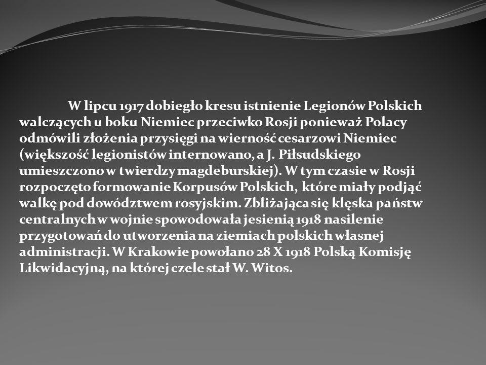 W lipcu 1917 dobiegło kresu istnienie Legionów Polskich walczących u boku Niemiec przeciwko Rosji ponieważ Polacy odmówili złożenia przysięgi na wierność cesarzowi Niemiec (większość legionistów internowano, a J.