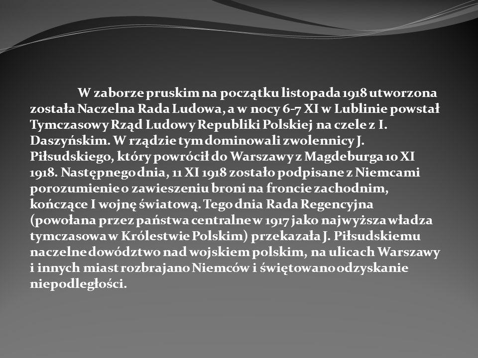W zaborze pruskim na początku listopada 1918 utworzona została Naczelna Rada Ludowa, a w nocy 6-7 XI w Lublinie powstał Tymczasowy Rząd Ludowy Republiki Polskiej na czele z I.