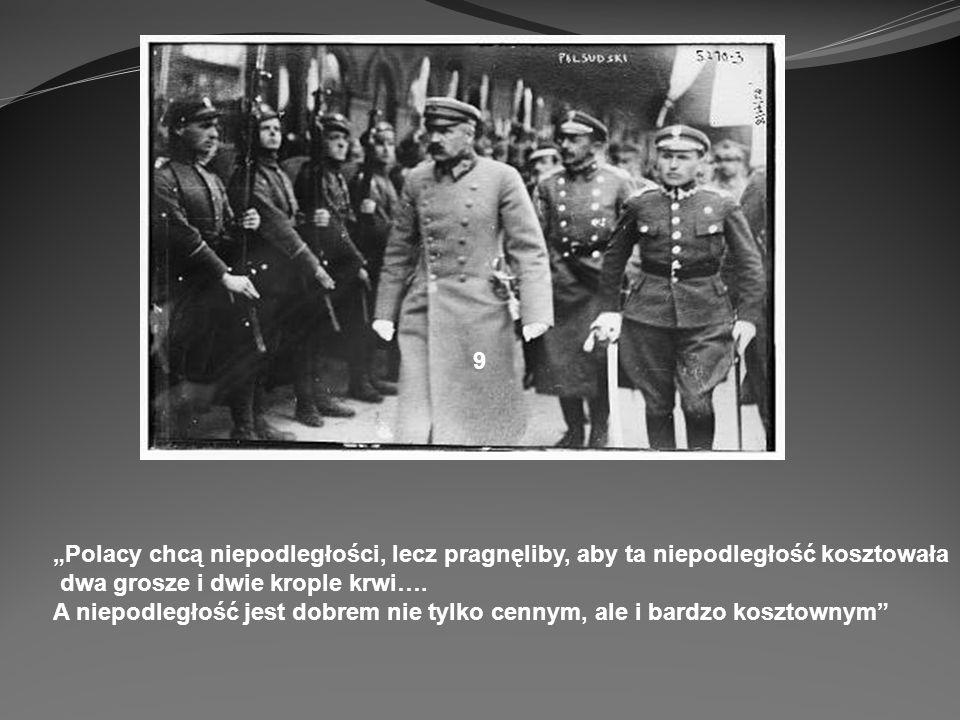 """9 """"Polacy chcą niepodległości, lecz pragnęliby, aby ta niepodległość kosztowała. dwa grosze i dwie krople krwi…."""
