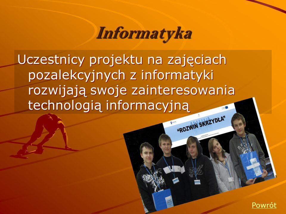Informatyka Uczestnicy projektu na zajęciach pozalekcyjnych z informatyki rozwijają swoje zainteresowania technologią informacyjną.