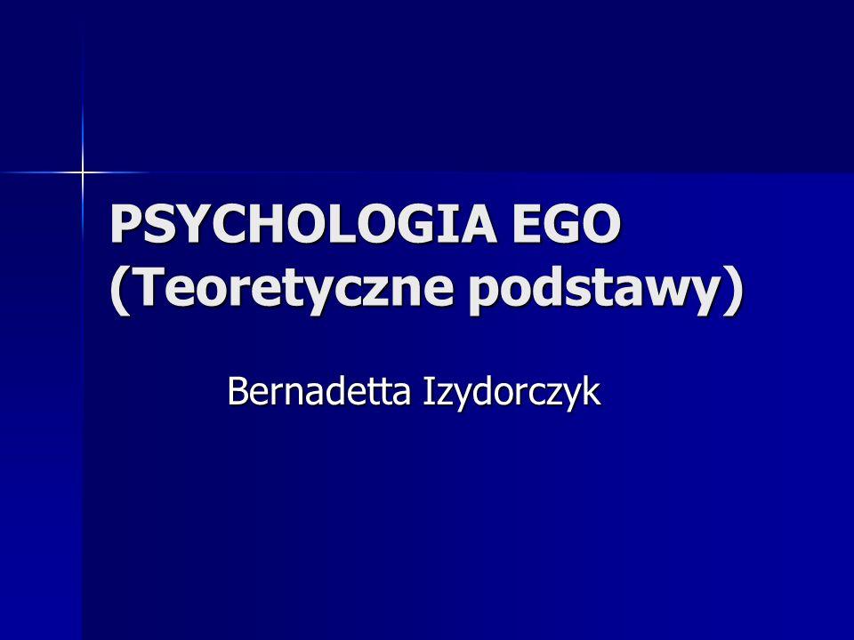 PSYCHOLOGIA EGO (Teoretyczne podstawy)