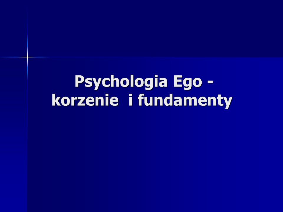 Psychologia Ego - korzenie i fundamenty