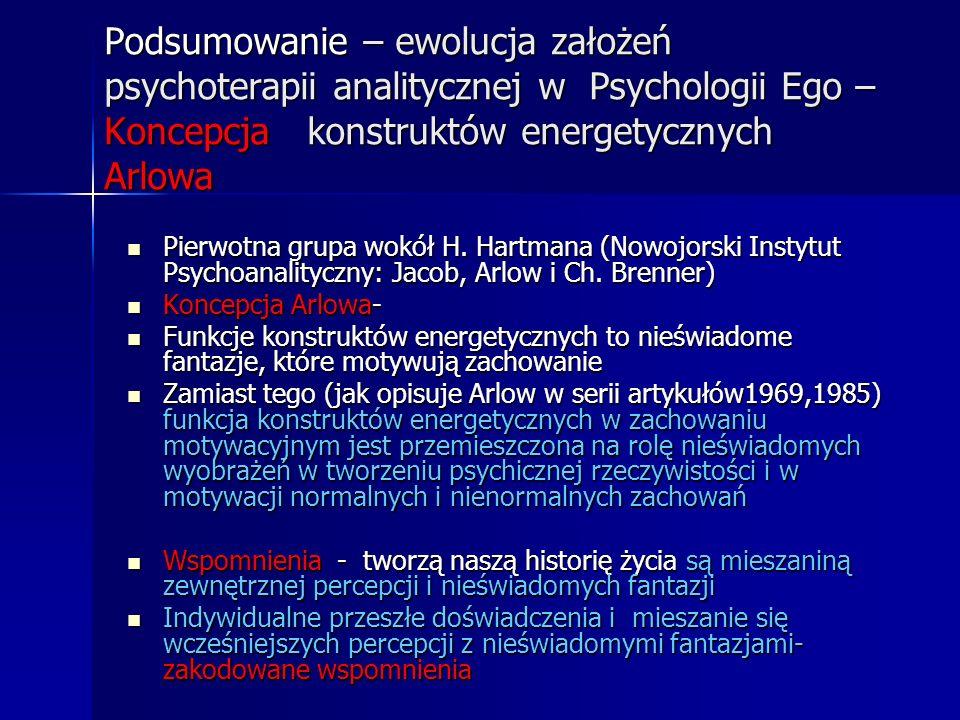 Podsumowanie – ewolucja założeń psychoterapii analitycznej w Psychologii Ego –Koncepcja konstruktów energetycznych Arlowa