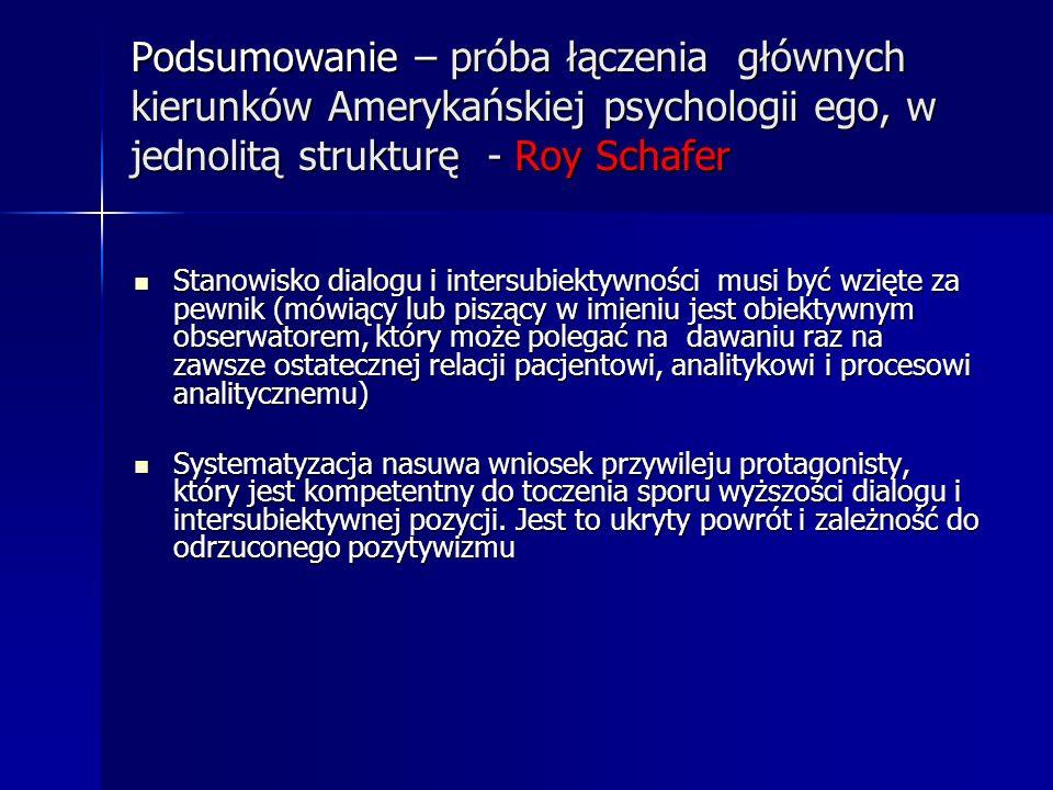 Podsumowanie – próba łączenia głównych kierunków Amerykańskiej psychologii ego, w jednolitą strukturę - Roy Schafer