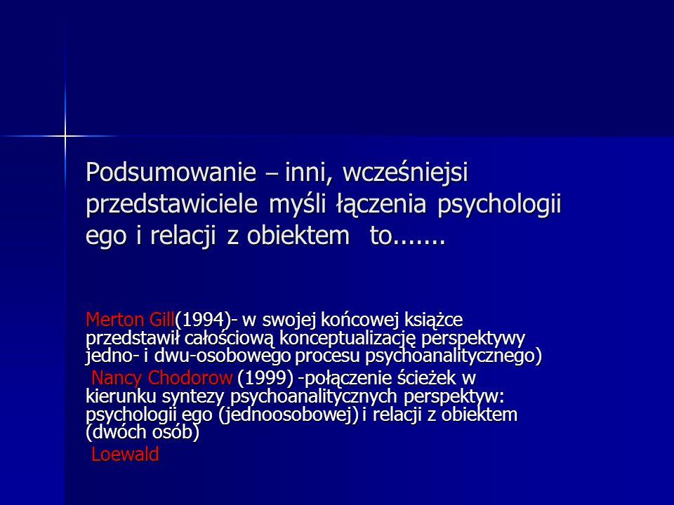 Podsumowanie – inni, wcześniejsi przedstawiciele myśli łączenia psychologii ego i relacji z obiektem to.......