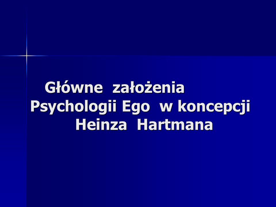 Główne założenia Psychologii Ego w koncepcji Heinza Hartmana