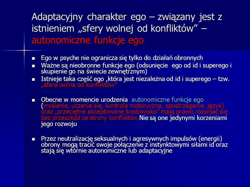 """Adaptacyjny charakter ego – związany jest z istnieniem """"sfery wolnej od konfliktów – autonomiczne funkcje ego"""