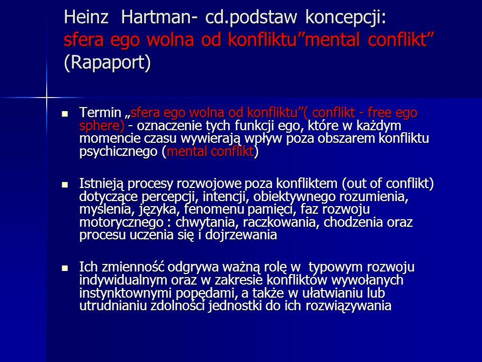 Heinz Hartman- cd.podstaw koncepcji: sfera ego wolna od konfliktu mental conflikt (Rapaport)