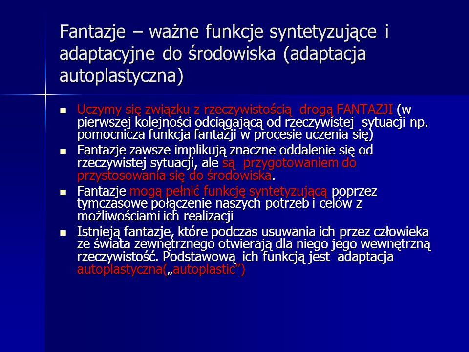 Fantazje – ważne funkcje syntetyzujące i adaptacyjne do środowiska (adaptacja autoplastyczna)