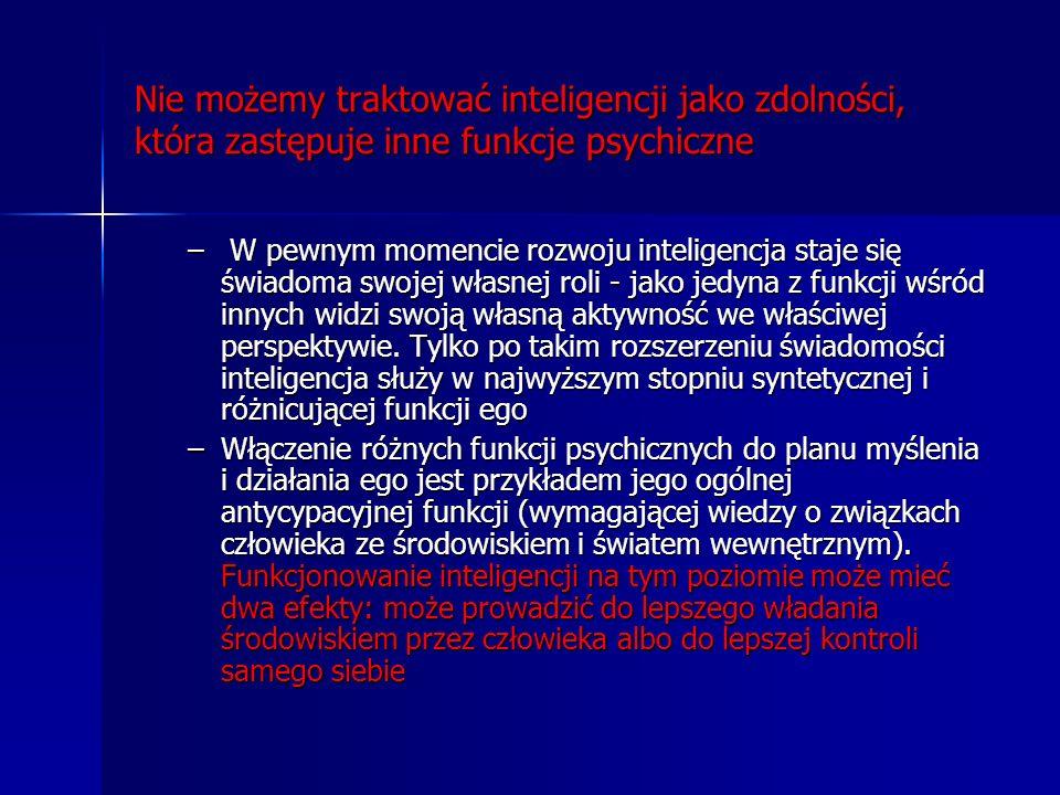 Nie możemy traktować inteligencji jako zdolności, która zastępuje inne funkcje psychiczne