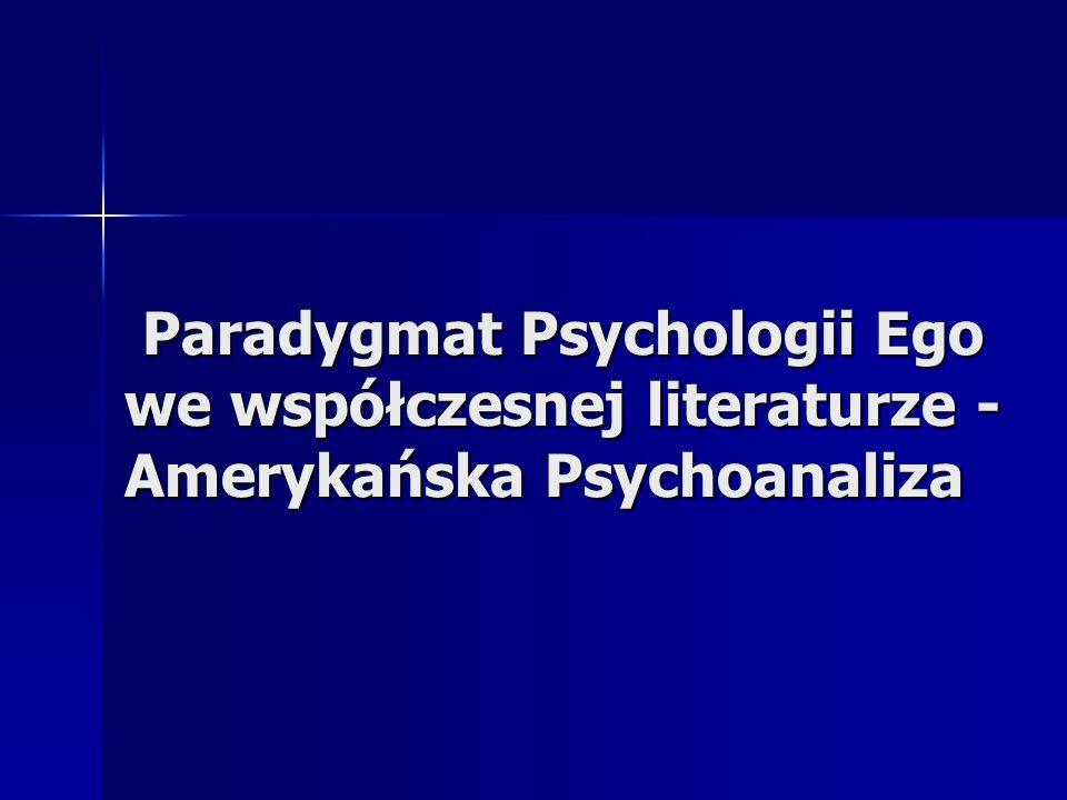 Paradygmat Psychologii Ego we współczesnej literaturze - Amerykańska Psychoanaliza