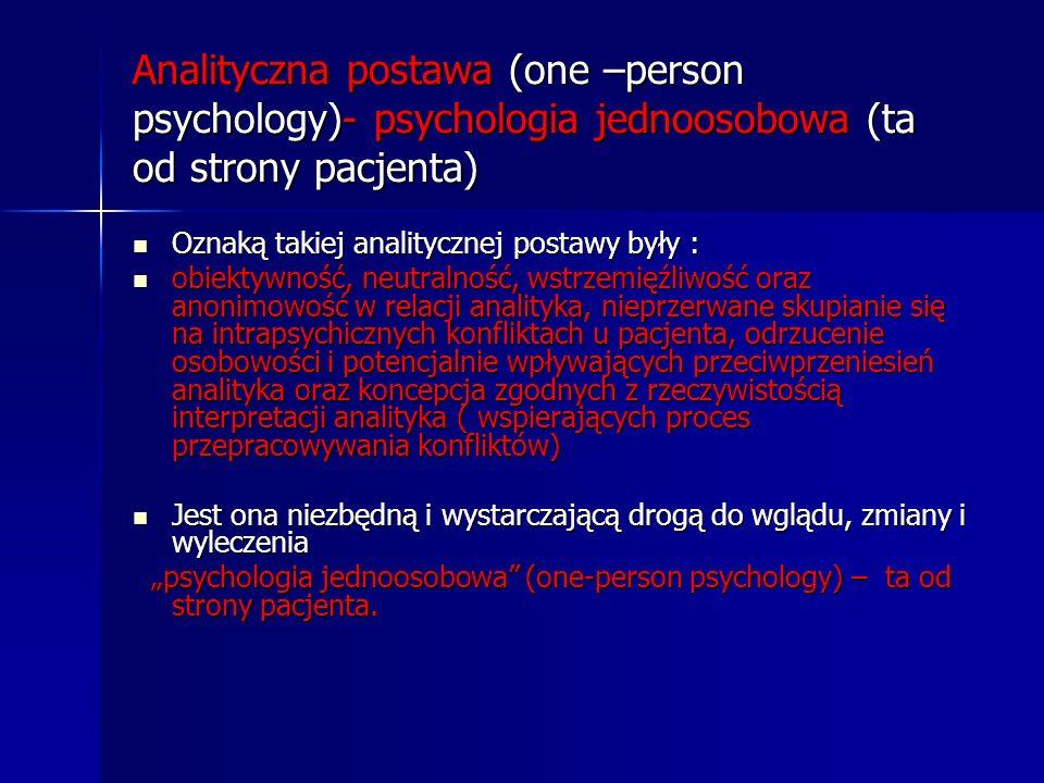 Analityczna postawa (one –person psychology)- psychologia jednoosobowa (ta od strony pacjenta)