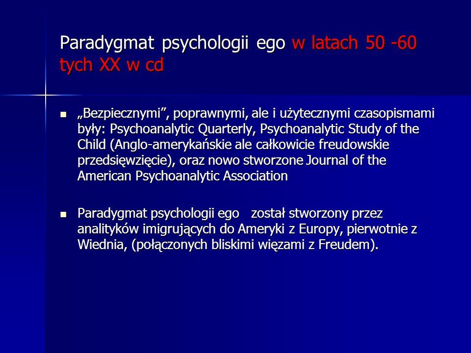 Paradygmat psychologii ego w latach 50 -60 tych XX w cd