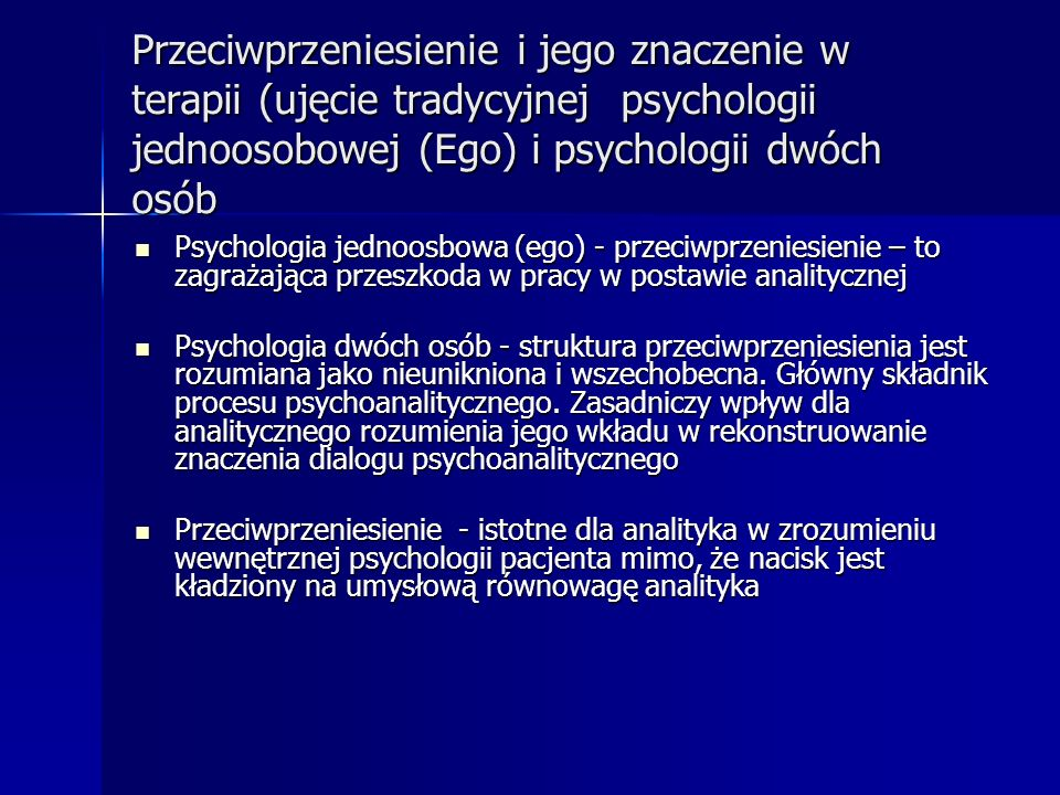 Przeciwprzeniesienie i jego znaczenie w terapii (ujęcie tradycyjnej psychologii jednoosobowej (Ego) i psychologii dwóch osób