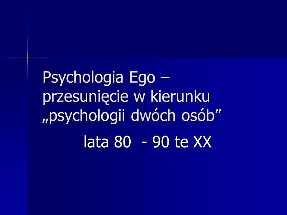 """Psychologia Ego – przesunięcie w kierunku """"psychologii dwóch osób"""