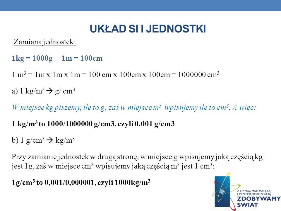 Układ SI i jednostki Zamiana jednostek: 1kg = 1000g 1m = 100cm