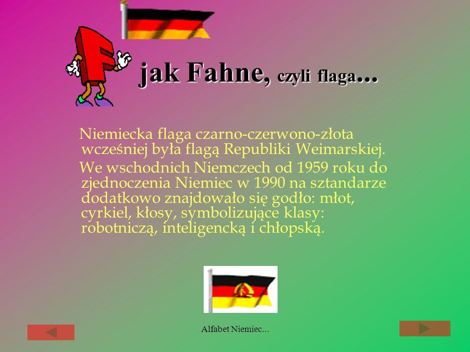 jak Fahne, czyli flaga... Niemiecka flaga czarno-czerwono-złota wcześniej była flagą Republiki Weimarskiej.