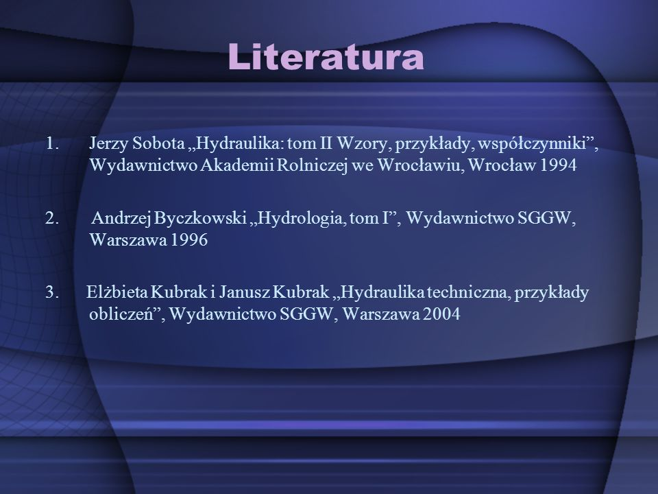 """LiteraturaJerzy Sobota """"Hydraulika: tom II Wzory, przykłady, współczynniki , Wydawnictwo Akademii Rolniczej we Wrocławiu, Wrocław 1994."""