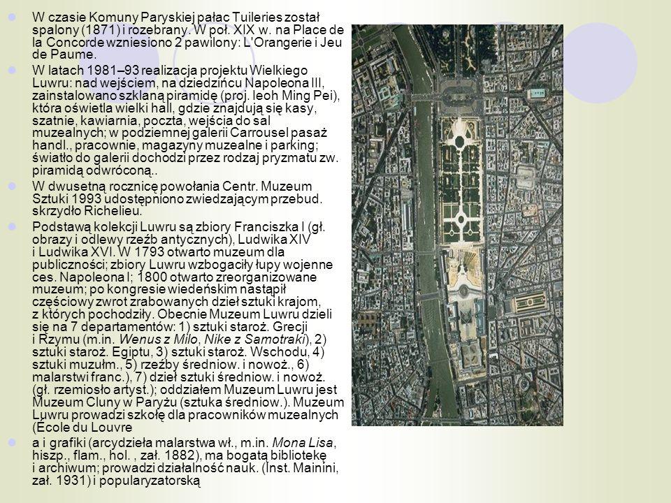 W czasie Komuny Paryskiej pałac Tuileries został spalony (1871) i rozebrany. W poł. XIX w. na Place de la Concorde wzniesiono 2 pawilony: L Orangerie i Jeu de Paume.