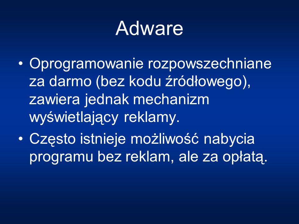 Adware Oprogramowanie rozpowszechniane za darmo (bez kodu źródłowego), zawiera jednak mechanizm wyświetlający reklamy.