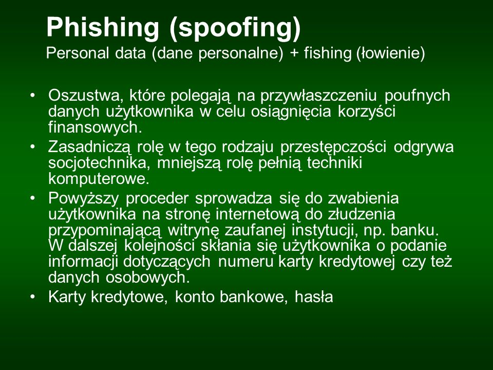 Phishing (spoofing) Personal data (dane personalne) + fishing (łowienie)