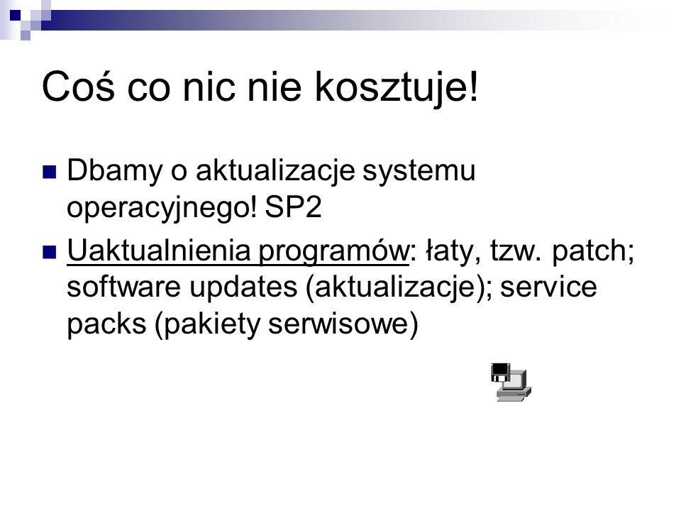 Coś co nic nie kosztuje! Dbamy o aktualizacje systemu operacyjnego! SP2.