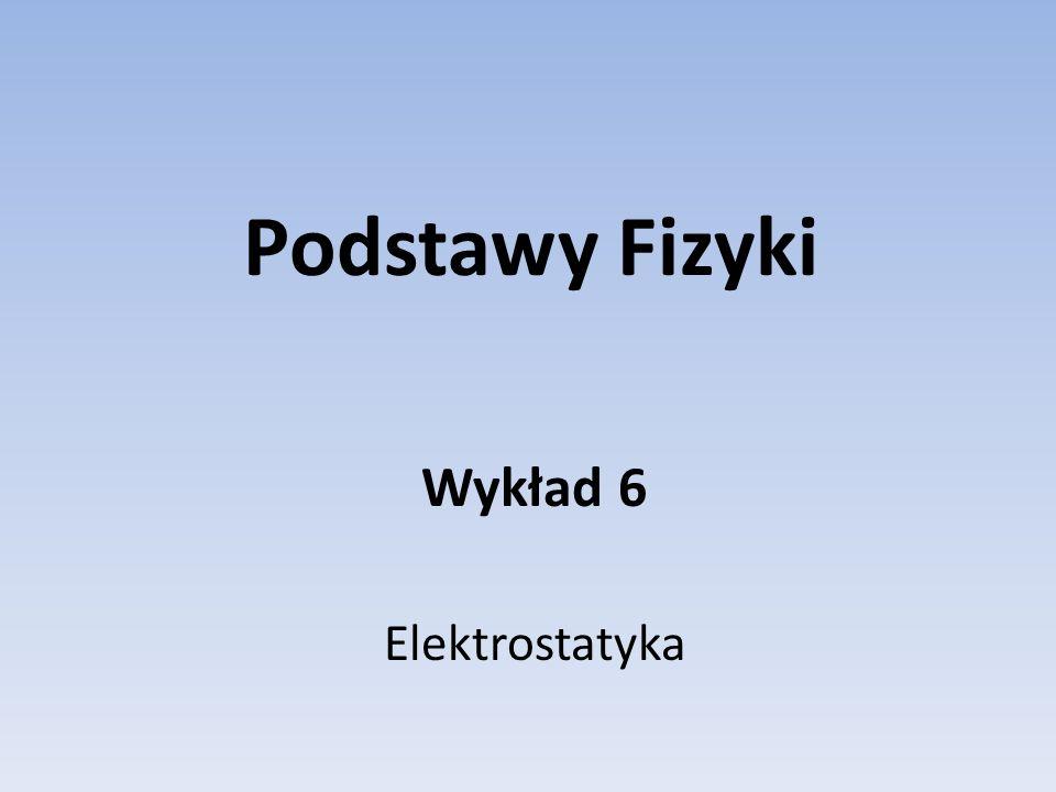 Wykład 6 Elektrostatyka