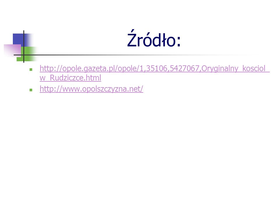 Źródło: http://opole.gazeta.pl/opole/1,35106,5427067,Oryginalny_kosciol_w_Rudziczce.html.