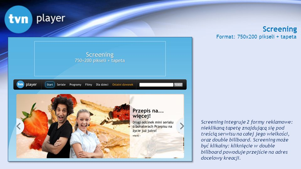 Screening Format: 750x200 pikseli + tapeta