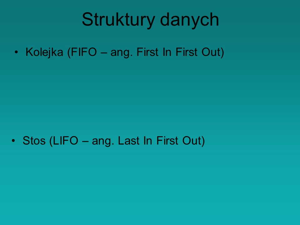 Struktury danych Kolejka (FIFO – ang. First In First Out)