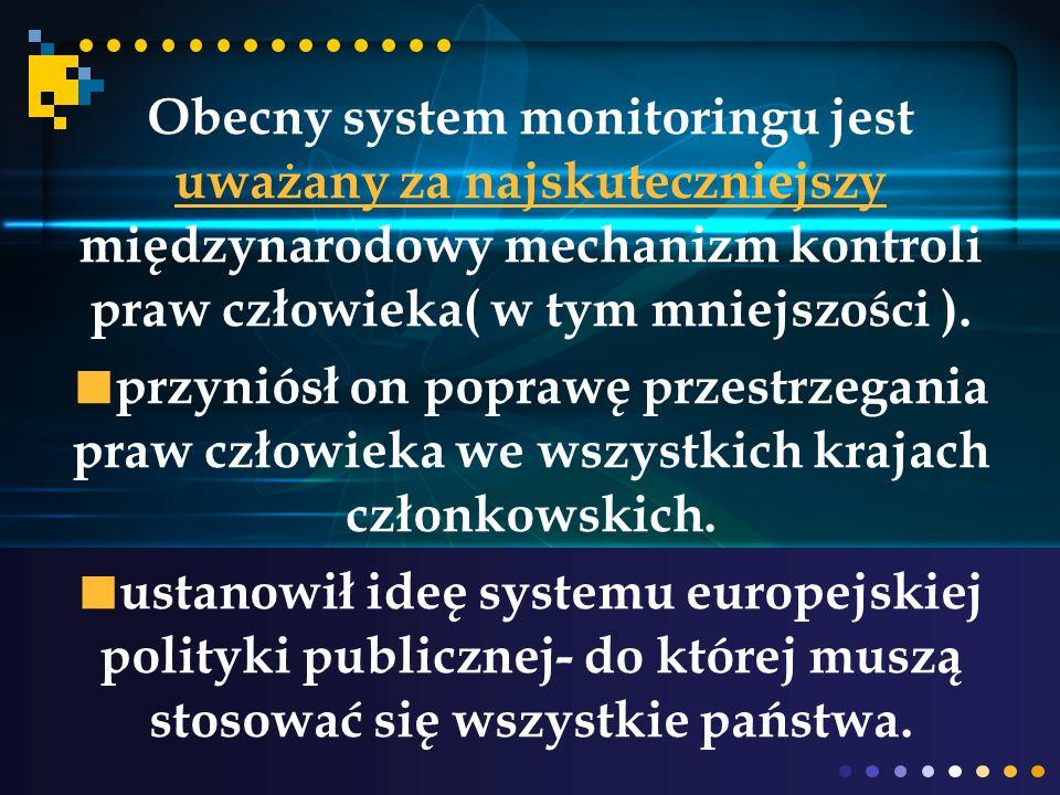 Obecny system monitoringu jest uważany za najskuteczniejszy międzynarodowy mechanizm kontroli praw człowieka( w tym mniejszości ).