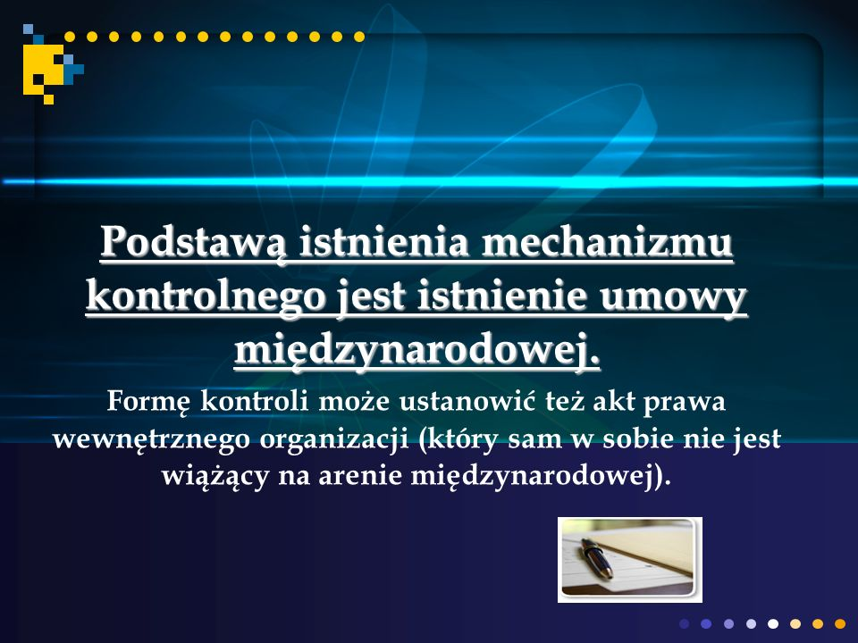 Podstawą istnienia mechanizmu kontrolnego jest istnienie umowy międzynarodowej.