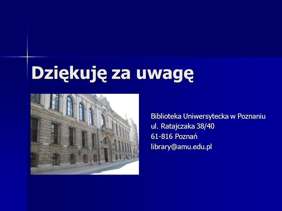 Dziękuję za uwagę Biblioteka Uniwersytecka w Poznaniu