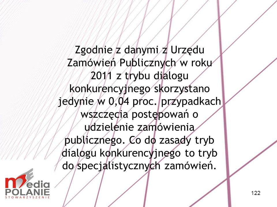 Zgodnie z danymi z Urzędu Zamówień Publicznych w roku 2011 z trybu dialogu konkurencyjnego skorzystano jedynie w 0,04 proc.